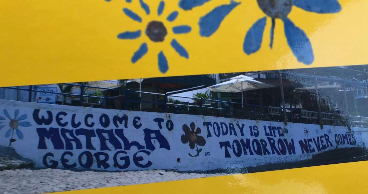 Καλωσόρισμα στα Μάταλα: «Η ζωή είναι σήμερα - το αύριο δεν έρχεται ποτέ»
