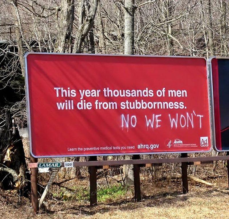 Το πείσμα σε όλο του το μεγαλείο. «Φέτος χιλιάδες άνδρες θα πεθάνουν από ισχυρογνωμοσύνη» γράφει η διαφημιστική αφίσα, αλλά κάποιος έρχεται να συμπληρώσει «όχι, δεν θα πεθάνουμε»