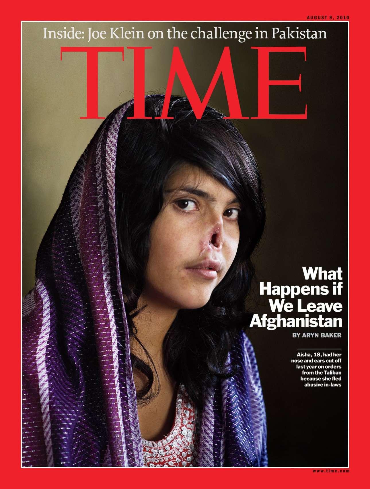 Ένα συγκλονιστικό εξώφυλλο από το 2010. Η 18χρονη Αϊσά από το Αφγανιστάν που της έκοψαν τη μύτη και τα αφτιά οι Ταλιμπάν γιατί εγκατέλειψε το σπίτι του άνδρα της