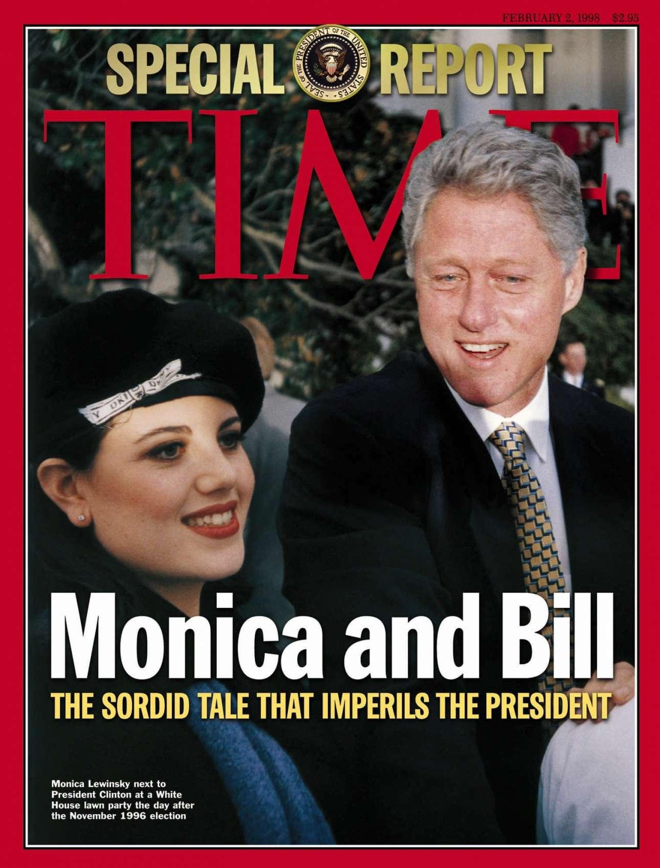 Στις 2 Φεβρουαρίου 1998 το σκάνδαλο με την ανάρμοστη σχέση της Μόνικα Λιουίνσκι και του Μπιλ Κλίντον κυριαρχούσε στο εξώφυλλο, με το περιοδικό να επιλέγει μια φωτογραφία με τους δύο στον κήπο του Λευκού Οίκου μετά τις εκλογές του 1996