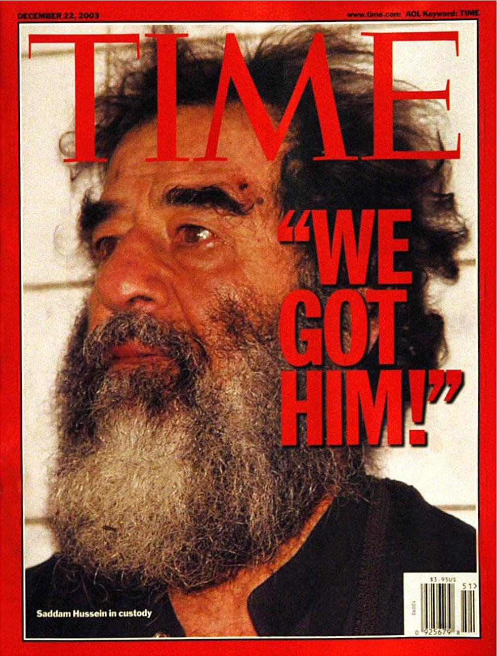«Τον τσακώσαμε!» Τον ίδιο μήνα, ένας αγνώριστος Σαντάμ Χουσεΐν με γένια και βρόμικα ρούχα πέφτει στα χέρια των Αμερικανών και κυριαρχεί στο πρωτοσέλιδο του περιοδικού